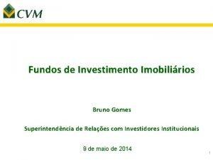 Fundos de Investimento Imobilirios Bruno Gomes Superintendncia de
