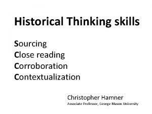 Historical Thinking skills Sourcing Close reading Corroboration Contextualization