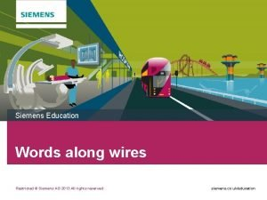 Siemens Education Words along wires Restricted Siemens AG