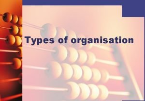 Types of organisation Sole trader A sole trader