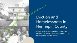 Eviction and Homelessness in Hennepin County Andee Holdener