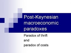 PostKeynesian macroeconomic paradoxes Paradox of thrift and paradox