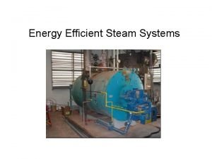 Energy Efficient Steam Systems Steam Systems Steam systems