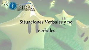 Situaciones Verbales y no Verbales Introduccin En trminos