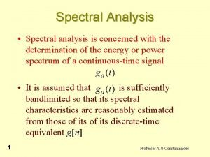 Spectral Analysis Spectral analysis is concerned with the