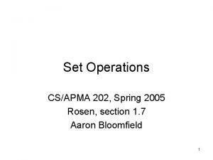 Set Operations CSAPMA 202 Spring 2005 Rosen section