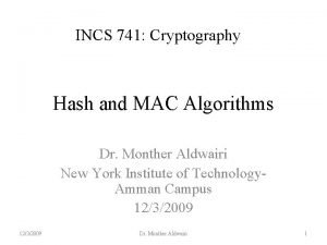 INCS 741 Cryptography Hash and MAC Algorithms Dr