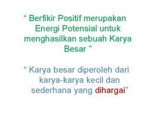 Berfikir Positif merupakan Energi Potensial untuk menghasilkan sebuah
