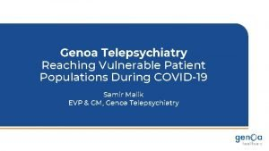 Genoa Telepsychiatry Reaching Vulnerable Patient Populations During COVID19