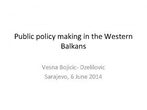 Public policy making in the Western Balkans Vesna