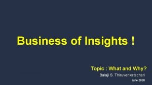 Business of Insights Topic What and Why Balaji