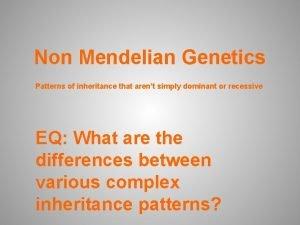 Non Mendelian Genetics Patterns of inheritance that arent