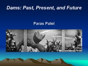 Dams Past Present and Future Paras Patel Hoover