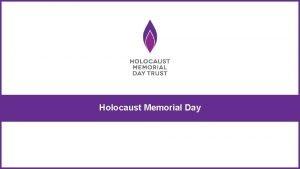 Holocaust Memorial Day Holocaust Memorial Day is on