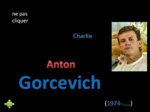 ne pas cliquer Charlie Anton Gorcevich 1974 Anton