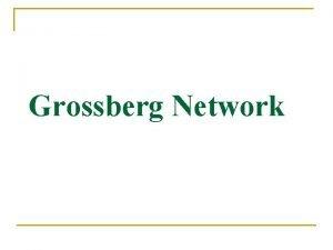 Grossberg Network Grossberg Network The Grossberg network described