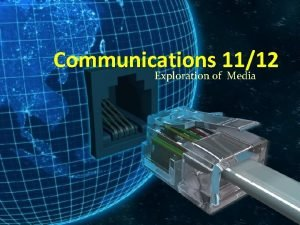 Communications 1112 Exploration of Media What is Media