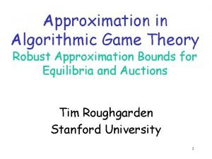 Approximation in Algorithmic Game Theory Robust Approximation Bounds