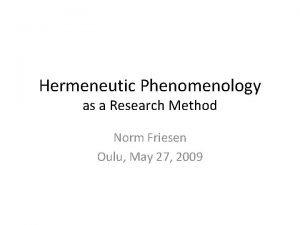Hermeneutic Phenomenology as a Research Method Norm Friesen