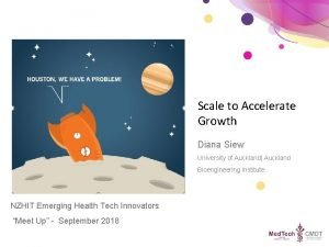 Scale to Accelerate Growth Diana Siew University of