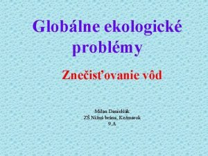 Globlne ekologick problmy Zneisovanie vd Milan Danielk Z