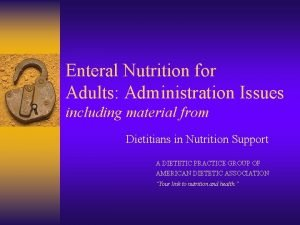 Enteral Nutrition for Adults Administration Issues including material