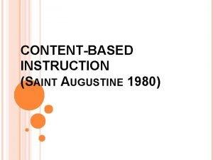 CONTENTBASED INSTRUCTION SAINT AUGUSTINE 1980 BACKGROUND ContentBased Instruction