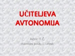 UITELJEVA AVTONOMIJA Avtor T Razredni pouk 1 Letnik