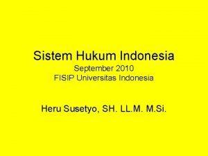 Sistem Hukum Indonesia September 2010 FISIP Universitas Indonesia