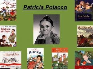Patricia Polacco Patricias Life Patricia was born in