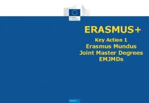 ERASMUS Key Action 1 Erasmus Mundus Joint Master