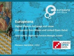 Europeana Digital Objects Exchange and reuse Europeana Data