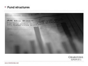 Fund structures www charltonslaw com 0 Disclaimers This