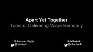 Apart Yet Together Tales of Delivering Value Remotely