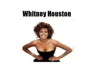 Whitney Houston Whitney Houston was born in Newark