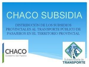 CHACO SUBSIDIA DISTRIBUCIN DE LOS SUBSIDIOS PROVINCIALES AL