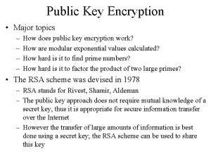 Public Key Encryption Major topics How does public