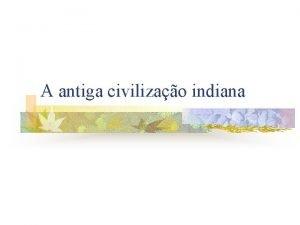 A antiga civilizao indiana Civilizao indiana n n