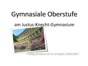 Gymnasiale Oberstufe am JustusKnechtGymnasium Gltig ab Klasse 10