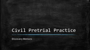 Civil Pretrial Practice Discovery Motions Discovery Motions Sometimes