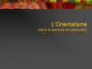 LOrientalisme dans la peinture en particulier 1 Des
