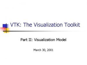 VTK The Visualization Toolkit Part II Visualization Model