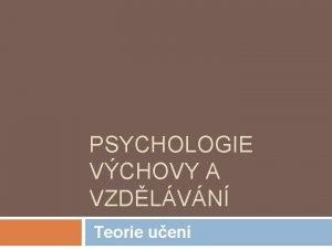 PSYCHOLOGIE VCHOVY A VZDLVN Teorie uen vodem Pedagogick