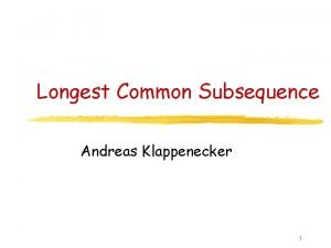Longest Common Subsequence Andreas Klappenecker 1 Subsequences Suppose