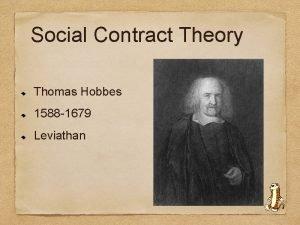 Social Contract Theory Thomas Hobbes 1588 1679 Leviathan