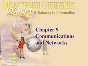 Chapter 9 Communications and Networks Communications What are