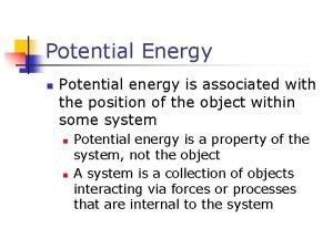 Potential Energy n Potential energy is associated with