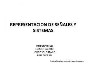 REPRESENTACION DE SEALES Y SISTEMAS INTEGRANTES EDIMER CASTRO