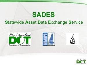 SADES Statewide Asset Data Exchange Service Statewide Asset