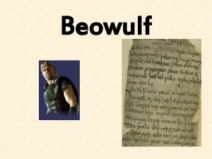 Beowulf Why Study Beowulf 1 Beowulf is the